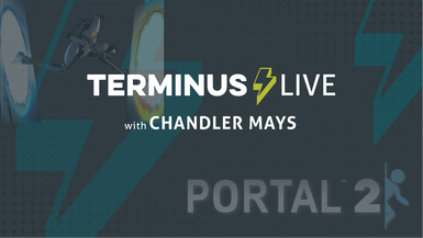 TERMINUS Live: Chandler Mays plays Portal 2