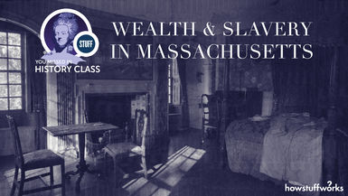 Stuff You Missed in History Class - Wealth and Slavery in Massachusetts