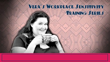 Vera's Workplace Sensitivity Training