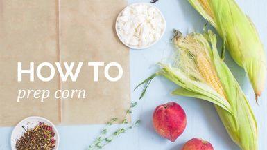 How to : Prep corn