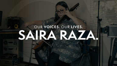 Our Voices. Our Lives. presents SAIRA RAZA.