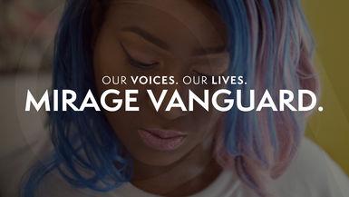 Our Voices. Our Lives. presents MIRAGE VANGUARD.