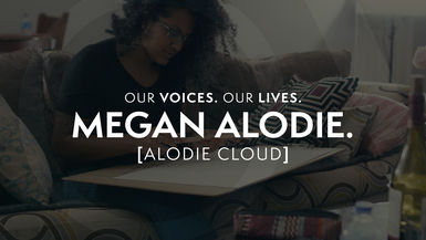 Our Voices. Our Lives. presents MEGAN ALODIE.